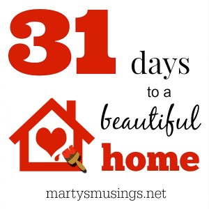 31 Days to a Beautiful Home - Marty's Musings