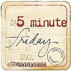 Five Minute Friday: Here