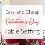 Simple tips for a frugal yet elegant Valentine's Day Tablescape using yard sale, thrift store and natural elements from outdoors. Also tips for anniversary!