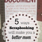 31 Days: 5 Ways Scrapbooking Will Make you a Better Mom