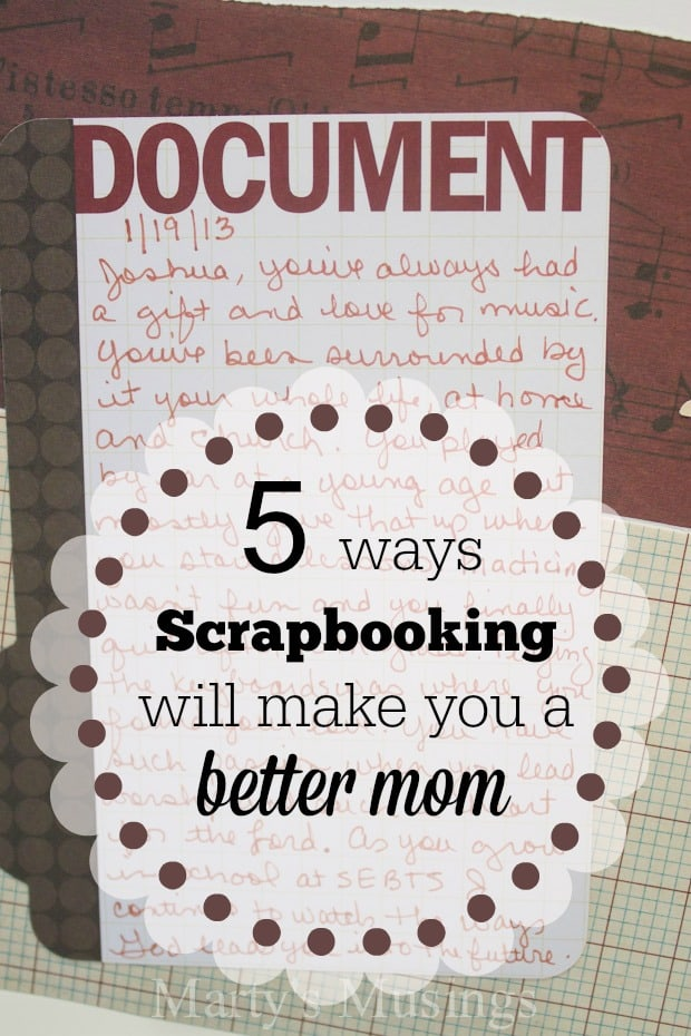5 Ways Scrapbooking Will Make You a Better Mom - Marty's Musings