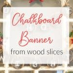 Chalkboard Banner from Wood Slices