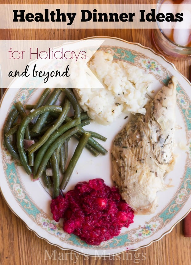 Healthy Dinner Ideas for Holidays and Beyond- Marty's Musings