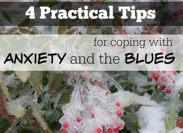 4 Practical Tips for Coping with Anxiety and the Blues