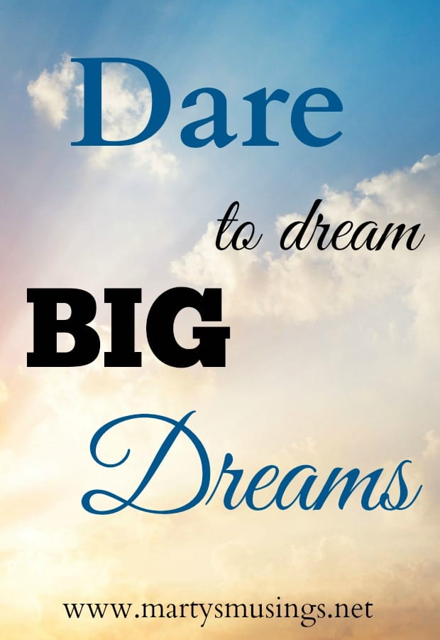Marty's Musings shares how to to dream big dreams and embrace the unknown when God touches your heart and changes your plans.