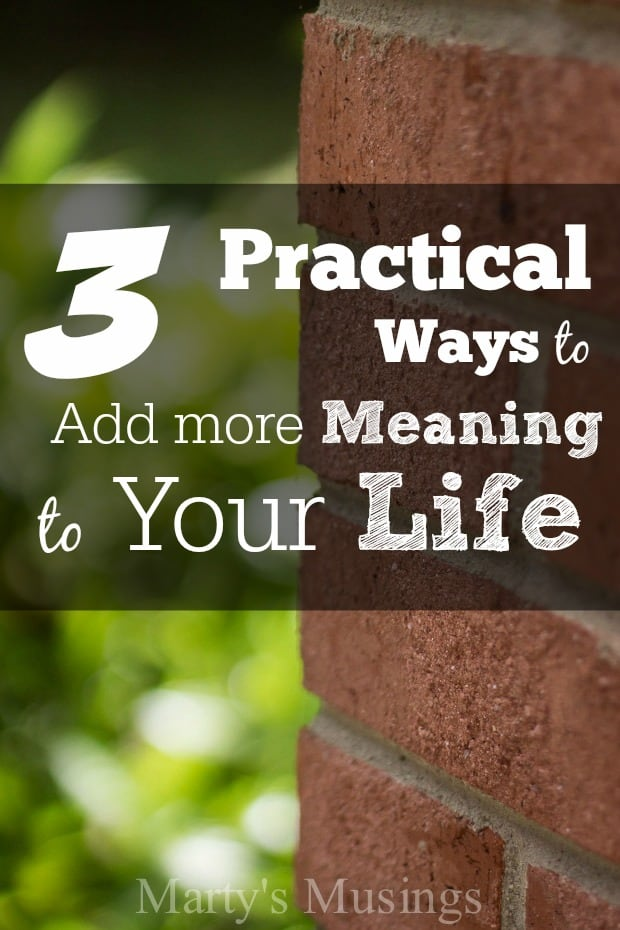 3 Practical Ways to Add More Meaning to Your Life