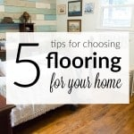These 5 tips for choosing flooring for your home will take the guesswork and fear out of shopping! Includes ideas for hardwood, laminate and tile choices.