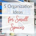 5 Organization Ideas for Small Spaces