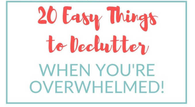 20 Easy Things to Declutter when Overwhelmed